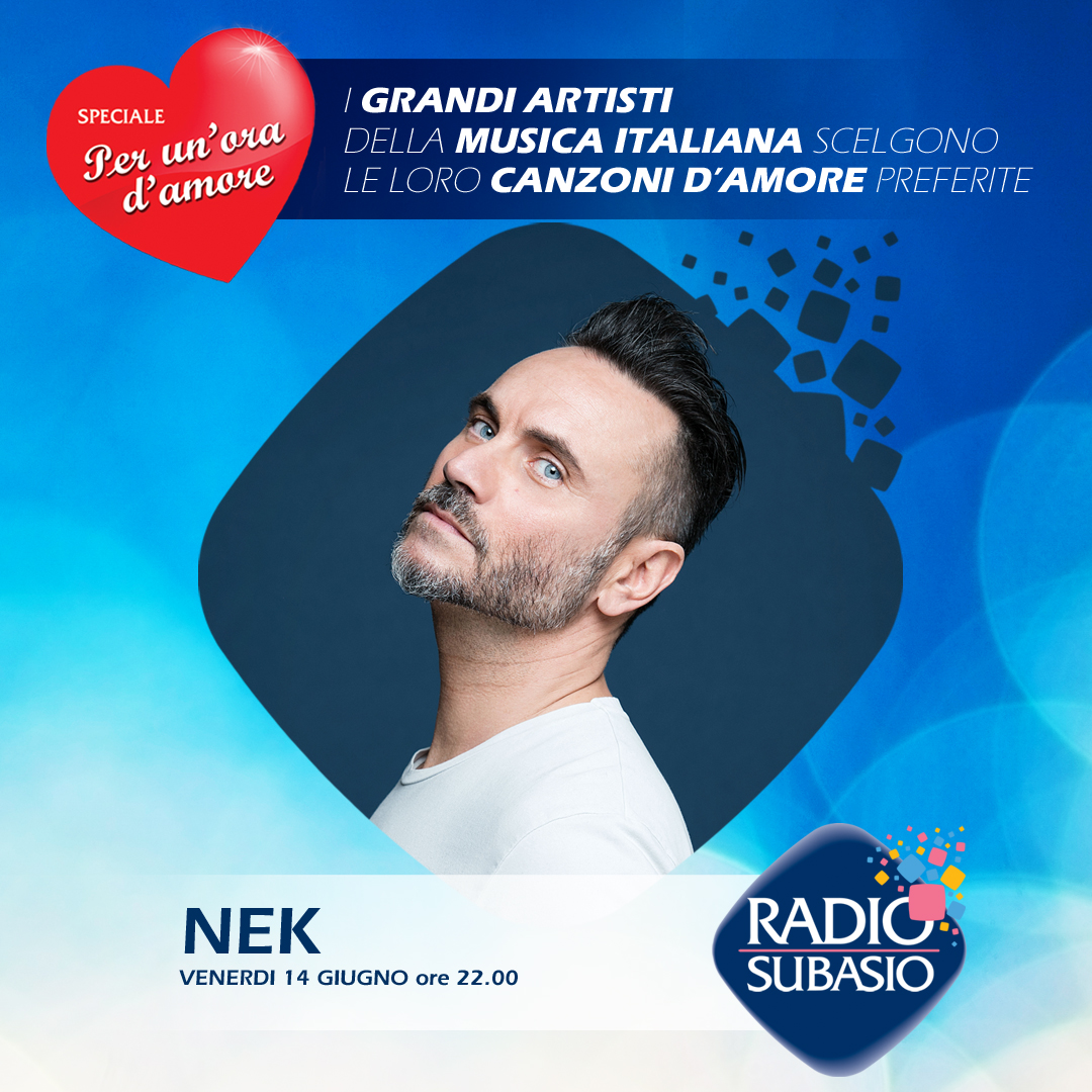 Radio Subasio: Speciale Per Un'Ora d'Amore con Nek. Romantiche emozioni